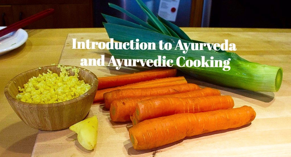 Introduction to Ayurveda and Ayurvedic Cooking
